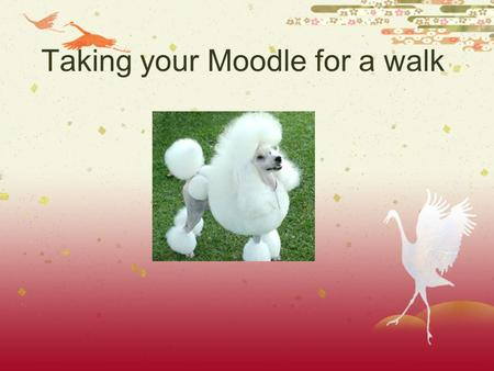 Taking your Moodle for a walk What is Moodle?  Moodle is an open source course management system (CMS) - a software package designed to help educators.