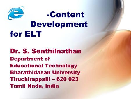 -Content Development for ELT Dr. S. Senthilnathan Department of Educational Technology Bharathidasan University Tiruchirappalli – 620 023 Tamil Nadu, <strong>India</strong>.