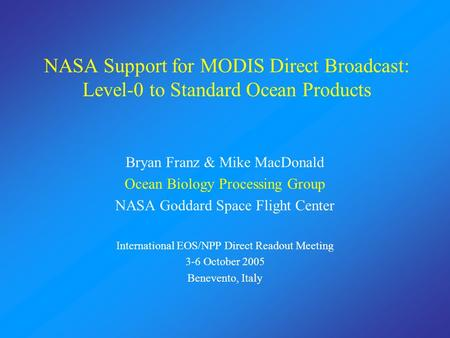NASA Support for MODIS Direct Broadcast: Level-0 to Standard Ocean Products Bryan Franz & Mike MacDonald Ocean Biology Processing Group NASA Goddard Space.