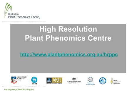 High Resolution Plant Phenomics Centre