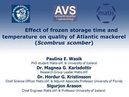 Effect of frozen storage time and temperature on quality of Atlantic mackerel (Scombrus scomber) Paulina E. Wasik PhD student Matís ohf. & University of.