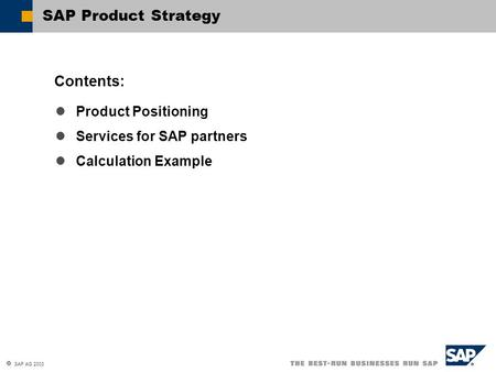  SAP AG 2003 Product Positioning Services for SAP partners Calculation Example Contents: SAP Product Strategy.