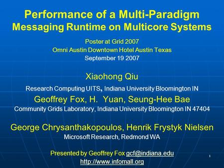 1 Performance of a Multi-Paradigm Messaging Runtime on Multicore Systems Poster at Grid 2007 Omni Austin Downtown Hotel Austin Texas September 19 2007.
