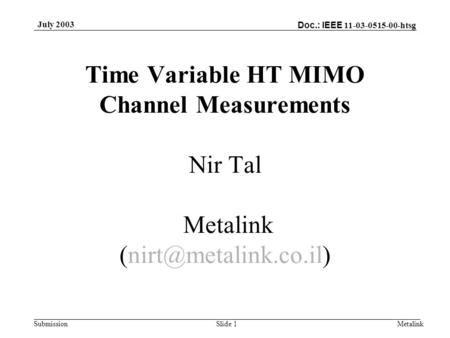 Doc.: IEEE 11-03-0515-00-htsg Submission July 2003 MetalinkSlide 1 Time Variable HT MIMO Channel Measurements Nir Tal Metalink