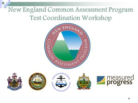 1 New England Common Assessment Program Test Coordination Workshop.