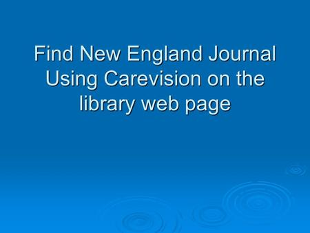 Find New England Journal Using Carevision on the library web page.