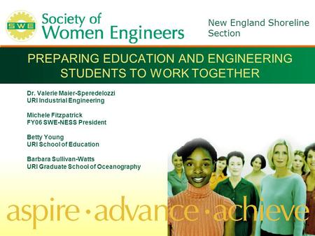 New England Shoreline Section PREPARING EDUCATION AND ENGINEERING STUDENTS TO WORK TOGETHER Dr. Valerie Maier-Speredelozzi URI Industrial Engineering Michele.