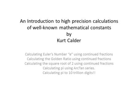 "An Introduction to high precision calculations of well-known mathematical constants by Kurt Calder Calculating Euler's Number ""e"" using continued fractions."