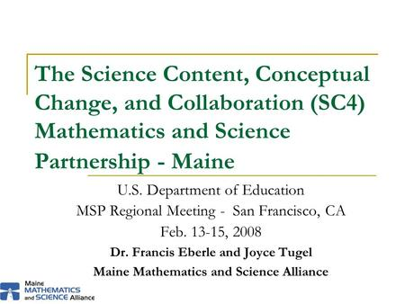 The Science Content, Conceptual Change, and Collaboration (SC4) Mathematics and Science Partnership - Maine U.S. Department of Education MSP Regional Meeting.