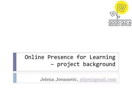 Online Presence for Learning – project background Jelena Jovanovic,
