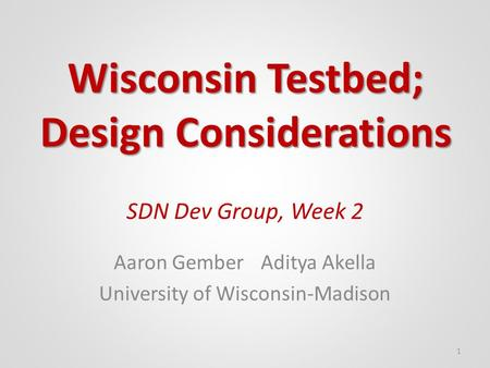 SDN Dev Group, Week 2 Aaron GemberAditya Akella University of Wisconsin-Madison 1 Wisconsin Testbed; Design Considerations.