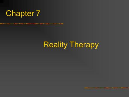 Chapter 7 Reality Therapy. Formulated by William Glasser in the late 1950's and early 1960's. Emphasizes choices that people can make to change their.