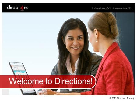 Training Successful Professionals Since 1991 © 2013 Directions Training.