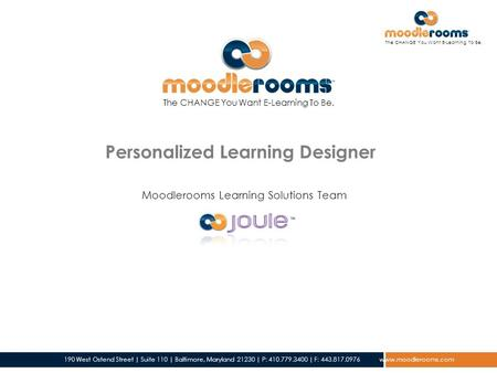 The CHANGE You Want E-Learning To Be. 190 West Ostend Street | Suite 110 | Baltimore, Maryland 21230 | P: 410.779.3400 | F: 443.817.0976 www.moodlerooms.com.
