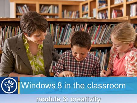Windows 8 in the classroom. Creativity What is creativity in education? How can we encourage it in our learning activities/lessons?
