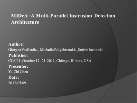 MIDeA :A Multi-Parallel Instrusion Detection Architecture Author: Giorgos Vasiliadis, Michalis Polychronakis,Sotiris Ioannidis Publisher: CCS'11, October.