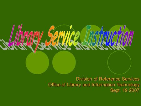 Division of Reference Services Office of Library and Information Technology Sept. 19 2007.