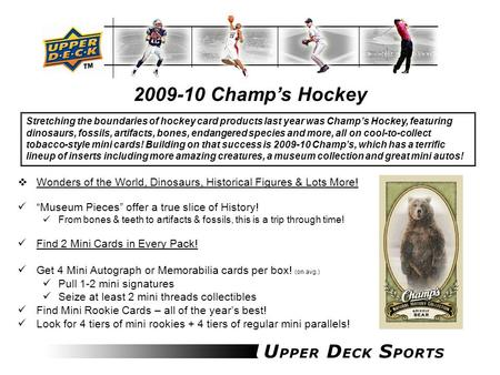 "2009-10 Champ's Hockey  Wonders of the World, Dinosaurs, Historical Figures & Lots More! ""Museum Pieces"" offer a true slice of History! From bones & teeth."