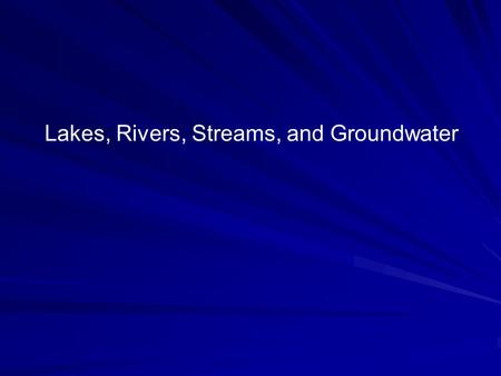 Lakes, Rivers, Streams, and Groundwater. Aquifers/ groundwater Principal Watershed Components Lakes Rivers/Streams Swamps/Wetlands Soils Lakes Rivers/Streams.