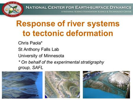 Response of river systems to tectonic deformation Chris Paola* St Anthony Falls Lab University of Minnesota * On behalf of the experimental stratigraphy.