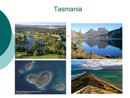 Tasmania.  Tasmania (abbreviated as Tas and known colloquially as Tassie) is an island state, part of the Commonwealth of Australia, located 240 kilometres.