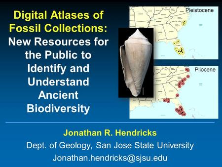 Digital Atlases of Fossil Collections: New Resources for the Public to Identify and Understand Ancient Biodiversity Jonathan R. Hendricks Dept. of Geology,