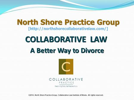 COLLABORATIVE LAW A Better Way to Divorce COLLABORATIVE PRACTICE ______________ ___________________________________ Resolving Disputes Respectfully North.