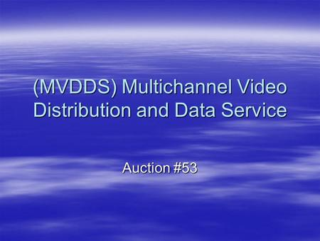 (MVDDS) Multichannel Video Distribution and Data Service Auction #53.