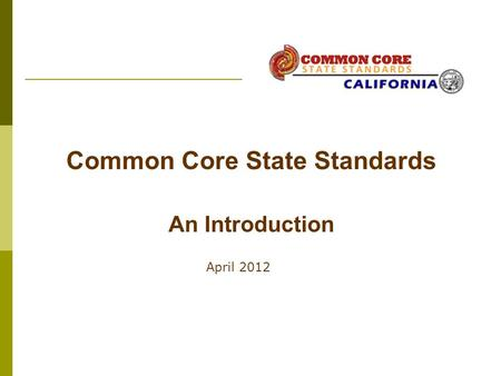 April 2012 Common Core State Standards An Introduction.