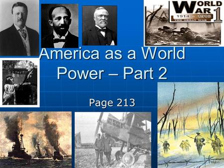 America as a World Power – Part 2 Page 213. America becomes very involved in foreign countries U.S. involvement Philippines p.219 CHINA p.222 CUBA p.