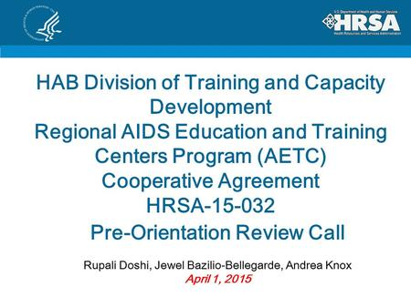 HAB Division of Training and Capacity Development Regional AIDS Education and Training Centers Program (AETC) Cooperative Agreement HRSA-15-032 Pre-Orientation.