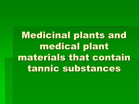 Medicinal plants and medical plant materials that contain tannic substances.