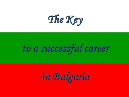"The Key to a successful career in Bulgaria. ""What are the keys to a successful career? Do we set our own successes? It is important that each person who."
