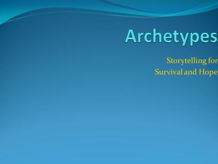 "Storytelling for Survival and Hope Definition of Archetype Archetype is a Greek word meaning ""original pattern, or model."" In literature and art an archetype."