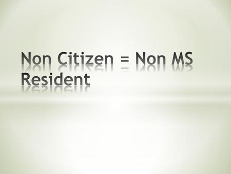 In order to be considered for MS residency status, you must first be a citizen of the United States. U.S. Citizen An individual born in the United States.