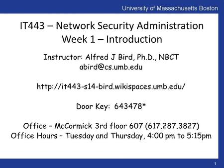IT443 – Network Security Administration Week 1 – Introduction Instructor: Alfred J Bird, Ph.D., NBCT