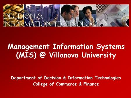 Management Information Systems Villanova University Department of Decision & Information Technologies College of Commerce & Finance.