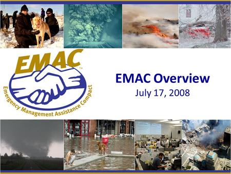 EMAC Overview July 17, 2008. National Mutual Aid The Emergency Management Assistance Compact is a nationally adopted mutual aid Compact that facilitates.