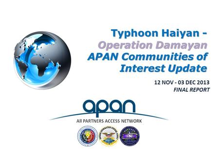 Typhoon Haiyan - Operation Damayan APAN Communities of Interest Update 12 NOV - 03 DEC 2013 FINAL REPORT.
