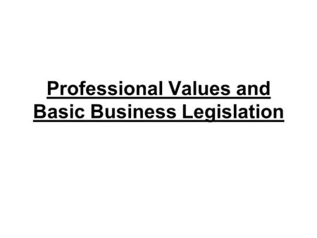 Professional Values and Basic Business Legislation.