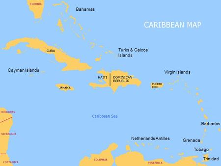 Cayman Islands Bahamas Turks & Caicos Islands Virgin Islands Netherlands Antilles Barbados Grenada Tobago Trinidad.