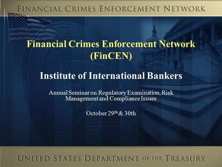 Financial Crimes Enforcement Network (FinCEN) Institute of International Bankers Annual Seminar on Regulatory Examination, Risk Management and Compliance.