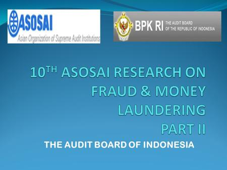 THE AUDIT BOARD OF INDONESIA. THE RESEARCH 1. Respondents 157 persons from 16 agencies : 8 government agencies, National Police Department, Attorney General.