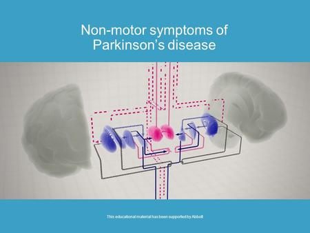 Non-motor symptoms of Parkinson's disease This educational material has been supported by Abbott.