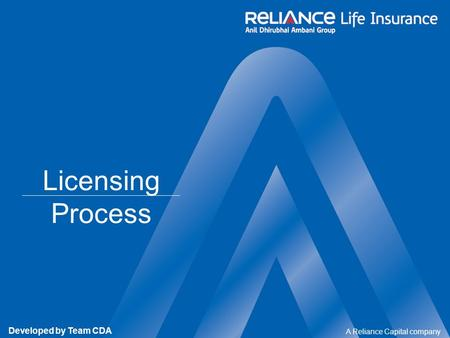 A Reliance Capital company Developed by Team CDA Licensing Process.