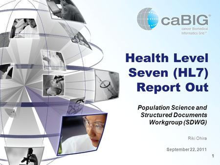 1 Health Level Seven (HL7) Report Out Population Science and Structured Documents Workgroup (SDWG) Riki Ohira September 22, 2011.