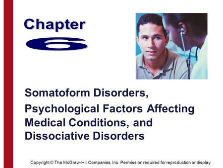 Copyright © The McGraw-Hill Companies, Inc. Permission required for reproduction or display. Somatoform Disorders, Psychological Factors Affecting Medical.