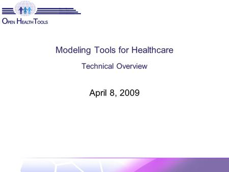 Modeling Tools for Healthcare Technical Overview April 8, 2009.