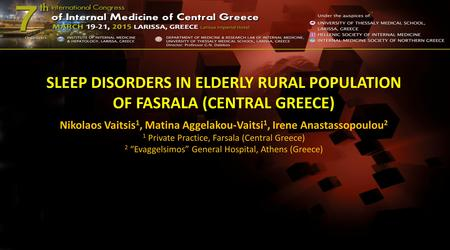 SLEEP DISORDERS IN ELDERLY RURAL POPULATION OF FASRALA (CENTRAL GREECE) Nikolaos Vaitsis 1, Matina Aggelakou-Vaitsi 1, Irene Anastassopoulou 2 1 Private.