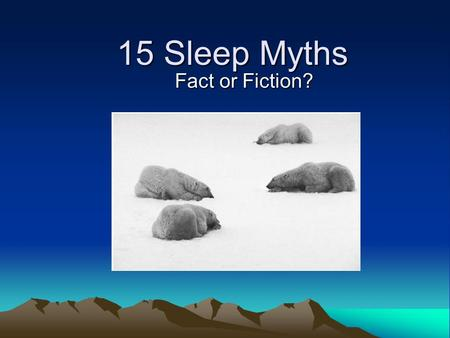 15 Sleep Myths Fact or Fiction?. 1. Teenagers who fall asleep in class have bad habits and/or are lazy? Fact or Fiction? Fiction ! According to sleep.
